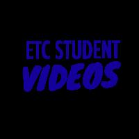 ETC Student Videos