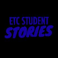 ETC Student Stories